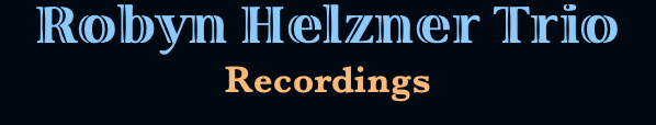 Robyn Helzner Trio Recordings
