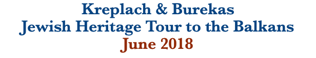 Kreplach & Burekas Jewish Heritage Tour to the Balkans June 2018