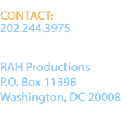 CONTACT: 202.244.3975 RAH Productions P.O. Box 11398 Washington, DC 20008
